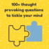 Gelangweilt?  Hier sind 115 Fragen, die zum Nachdenken anregen und Sie zum Nachdenken anregen