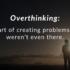 10 Möglichkeiten, um das Überdenken zu beenden